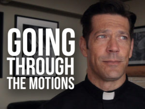 """Fr. Mike with text """"going through the motions"""""""