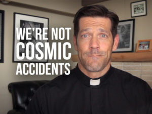 "Fr, Mike with text ""we're not cosmic accidents"""