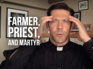 "Fr. Mike with text ""Farmer, Priest, and Martyr"""