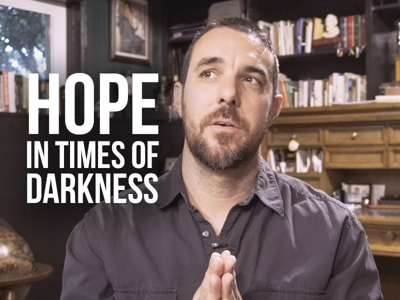 Hope in Times of Darkness
